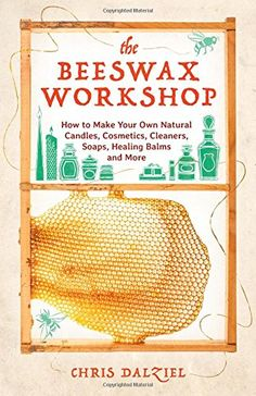 The Beeswax Workshop: How to Make Your Own Natural Candle...