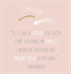 """L - star quotes: """"If I had a star for every time you made me smile. I would be holding the night sky in my hand"""" -anonymous Baby Quotes, Cute Quotes, Great Quotes, Quotes To Live By, Inspirational Quotes, Mommy Quotes, Smile Quotes, The Words, You Are My Moon"""