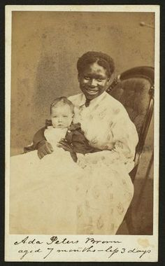 """""""Ada Peters Brown, aged 7 months - less 3 days"""". Only the white child is identified in this image. The smiling African American woman is not named."""