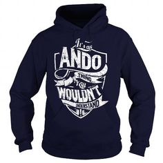 Its an ANDO Thing, You Wouldnt Understand! #name #tshirts #ANDO #gift #ideas #Popular #Everything #Videos #Shop #Animals #pets #Architecture #Art #Cars #motorcycles #Celebrities #DIY #crafts #Design #Education #Entertainment #Food #drink #Gardening #Geek #Hair #beauty #Health #fitness #History #Holidays #events #Home decor #Humor #Illustrations #posters #Kids #parenting #Men #Outdoors #Photography #Products #Quotes #Science #nature #Sports #Tattoos #Technology #Travel #Weddings #Women