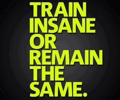 Train insane or remain the same! on Forever Slender  http://www.forever-slender.com/04/04/fitness-motivation #fitness #motivation #nutrition #diet #juiceplus #fitnessmotivation #workouts