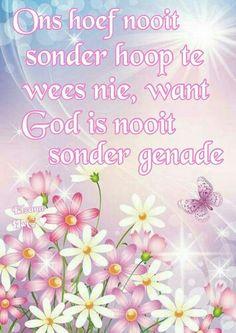 God is nooit sonder genade I Love You God, God Is Good, Scripture Verses, Bible Quotes, Scriptures, Poetic Words, Sleep Quotes, Afrikaanse Quotes, Goeie More