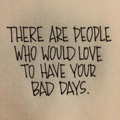 Good to remember if you think you are having a bad day.