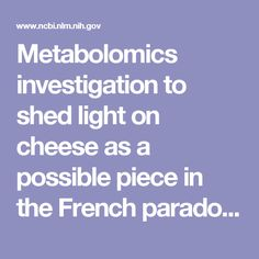 Metabolomics investigation to shed light on cheese as a possible piece in the French paradox puzzle. - PubMed - NCBI