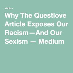 Why The Questlove Article Exposes Our Racism—And Our Sexism — Medium