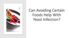 Can Avoiding Certain Foods Help With Yeast Infection #yeastinfection