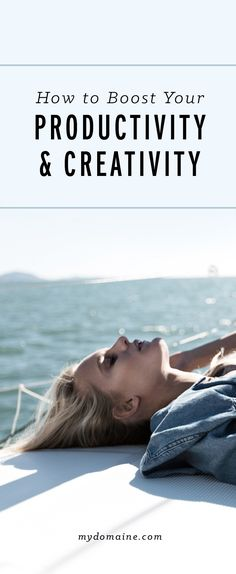 Tips on how to maximize your potential, boost your creativity, and productivity