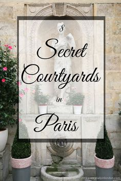 8 Secret Courtyards in Paris! These pretty little courtyards will make even the most seasoned travelers fall in love with the Paris.