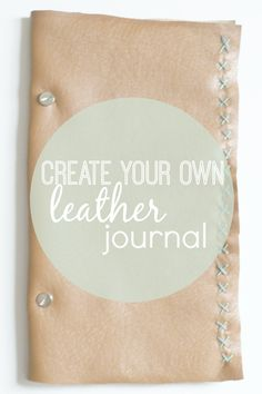 Create a leather journal.  A great DIY project for yourself, or for a gift!  www.thedempsterlogbook.com