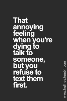 This break me and ******* talked everyday. I mostly texted him first. I keep telling myself if I text him he won't be mad but I'm scared to. Please text me. I need to talk really bad! Inspirational Quotes Pictures, Great Quotes, Quotes To Live By, Words Quotes, Me Quotes, Funny Quotes, Sayings, Qoutes, Never Stop Dreaming