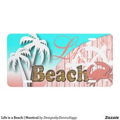 Life is a #Beach | #Nautical #License #Plate #zazzlebesties #zazzle #shopping #gifts