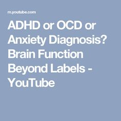 ADHD or OCD or Anxiety Diagnosis? Brain Function Beyond Labels - YouTube