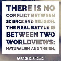 """""""Não há conflito entre #ciência e #religião. A batalha real se dá entre duas visões de #mundo: #naturalismo e #teísmo"""". (A. Shlemon)"""