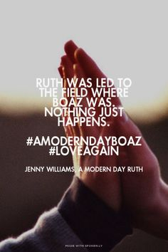 Ruth was led to the field where Boaz was. Nothing just happens. #amoderndayboaz #loveagain - Jenny Williams, A Modern Day Ruth | Jenny made this with Spoken.ly