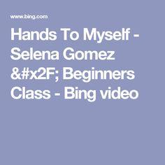 Hands To Myself - Selena Gomez / Beginners Class - Bing video