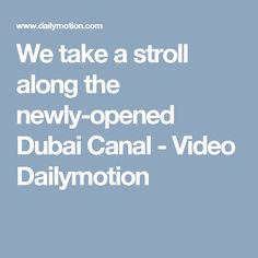 We take a stroll along the newly-opened Dubai Canal - Video Dailymotion