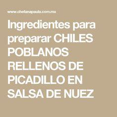 Ingredientes para preparar CHILES POBLANOS RELLENOS DE PICADILLO EN SALSA DE NUEZ