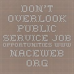 Don't Overlook Public Service Job Opportunities www.naceweb.org