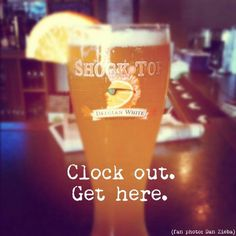 Clock out. Get here. - Shock Top