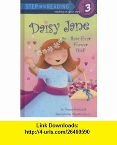 Daisy Jane, Best-Ever Flower Girl (Step into Reading) (9780375931109) Megan McDonald, Claudine Gevry , ISBN-10: 0375931104  , ISBN-13: 978-0375931109 ,  , tutorials , pdf , ebook , torrent , downloads , rapidshare , filesonic , hotfile , megaupload , fileserve