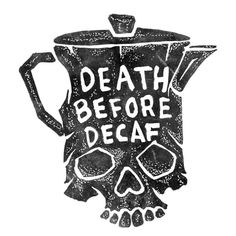 Death before decaf « Type Gang