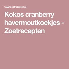 Kokos cranberry havermoutkoekjes - Zoetrecepten