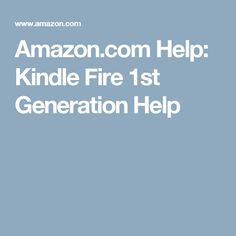 Amazon.com Help: Kindle Fire 1st Generation Help