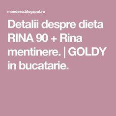 Detalii despre dieta RINA 90 + Rina mentinere. | GOLDY in bucatarie.