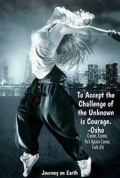 To Accept the Challenge of the Unknown is Courage. Osho, Come, Come, Yet Again Come, Talk #4