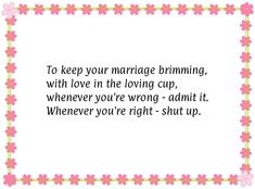 To keep your marriage brimming, with love in the loving cup, whenever you're wrong - admit it, whenever you're right - shut up.