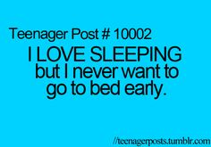 People judge me when I tell them how early I go to bed... I don't go to bed early anymore