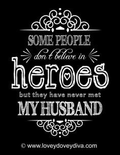 Our husbands should KNOW that they are our heroes!