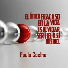 El único fracaso en la vida es olvidar ser fiel a sí mismo.