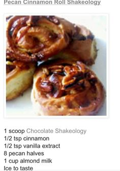 Pecan Cinnamon Roll Shakeology Recipe Most Nutritious meal of the day! Order Here: Vanilla or Chocolate : www.myshakeology.com/jk2014