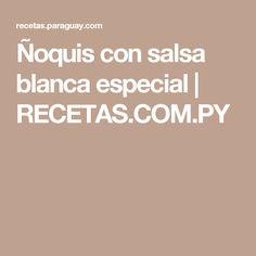 Ñoquis con salsa blanca especial | RECETAS.COM.PY