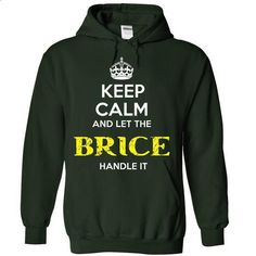 BRICE - KEEP CALM AND LET THE BRICE HANDLE IT - #sweatshirt for women #maroon sweater. ORDER HERE => https://www.sunfrog.com/Valentines/BRICE--KEEP-CALM-AND-LET-THE-BRICE-HANDLE-IT-55180375-Guys.html?68278