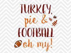 Turkey Pie and Football Oh My Thanksgiving VG file - Cut File - Cricut projects - cricut ideas - cricut explore - silhouette cameo projects - Silhouette projects by KristinAmandaDesigns