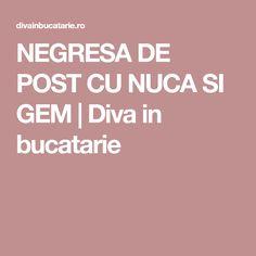 NEGRESA DE POST CU NUCA SI GEM | Diva in bucatarie