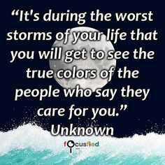 """""""It's during the worst storms of your life that you will get to see the true colors of the people who say they care for you."""" #quote #inspire #motivate #inspiration #motivation #lifequote #quotes #friend #friendship #endure #perspective"""