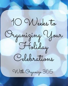 Have you had it with holiday stress? Come join me each Friday for the next 10 weeks as I share tips on organizing your holiday celebrations.   Organize 365