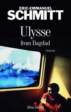 Critiques, citations, extraits de Ulysse from Bagdad de Eric-Emmanuel Schmitt. Eric-Emmanuel Schmitt m'énerve...je lui reconnais des qualités, ses li...