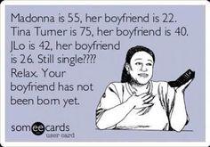 Still single? Don't worry your boyfriend hasn't been born yet. Lol