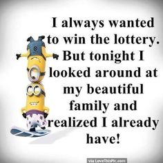 Well Said Quotes About Lottery vs. Family By The Minions Humor Minion, Minions Quotes, Minion Stuff, Funny Minion, Well Said Quotes, Me Quotes, House Quotes, Family Humor, Funny Quotes About Family