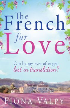 We're delighted to unveil the front cover for The French for Love by Fiona Valpy - published on 12 July 2013.
