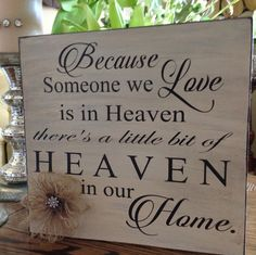 Because Someone we Love is in Heaven there's a little bit of HEAVEN in our Home, Wood Sign Saying, Custom Sign, Memorial Sign, Sympathy Gift by HeartandSoulDsigns on Etsy https://www.etsy.com/listing/237915617/because-someone-we-love-is-in-heaven