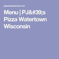 Menu   PJ's Pizza Watertown Wisconsin