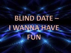 Blind Date - I Wanna Have Fun