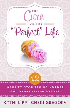 "Join the Braver Living Rebellion with Cheri Gregory and Kathi Lipp, co-authors of ""The Cure for the 'Perfect' Life"""