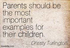 Parents should be the most important examples for their children. Christy Turlington