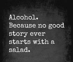 Quote about alcohol and story telling. Every good story should start with some wine.